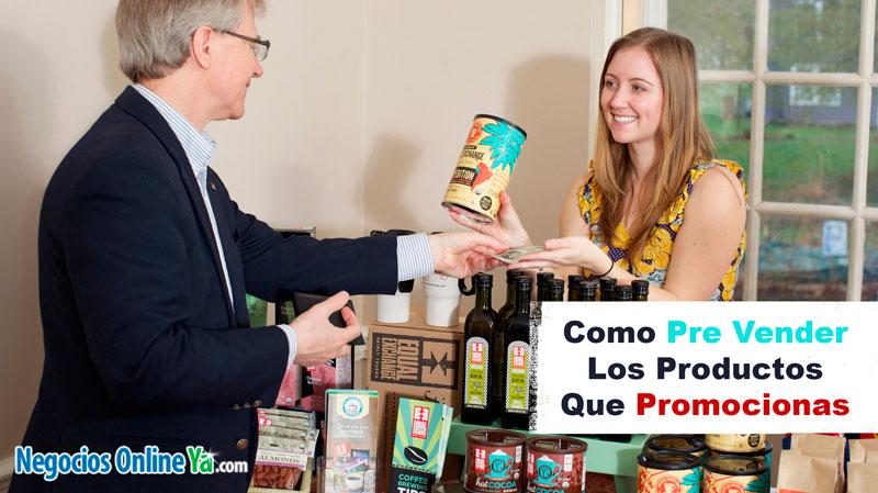Como Pre Vender Los Productos Que Promocionas